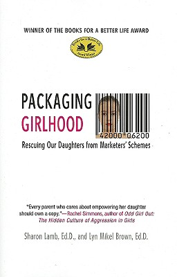 Packaging Girlhood By Lamb, Sharon/ Brown, Lyn Mikel
