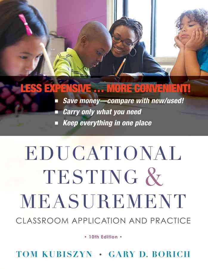 Educational Testing and Measurement By Kubiszyn, Tom/ Borich, Gary D.