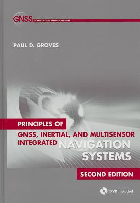 Principles of Gnss, Inertial, and Multisensor Integrated Navigation Systems By Groves, Paul D.
